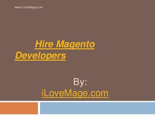 www.iLoveMage.com  Hire Magento  Developers  By:  iLoveMage.com