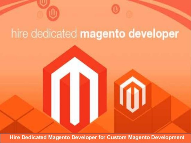 Hire Dedicated Magento Developer for Custom Magento Development