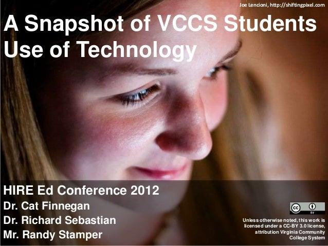A Snapshot of VCCS StudentsUse of TechnologyHIRE Ed Conference 2012Dr. Cat FinneganDr. Richard SebastianMr. Randy StamperJ...