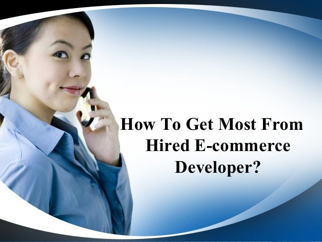 How To Get Most From  Hired E-commerce     Developer?