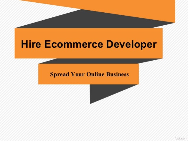 Hire Ecommerce Developer     Spread Your Online Business