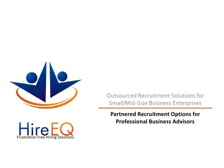 Outsourced Recruitment Solutions for Small/Mid-Size Business Enterprises<br />Partnered Recruitment Options for Profession...