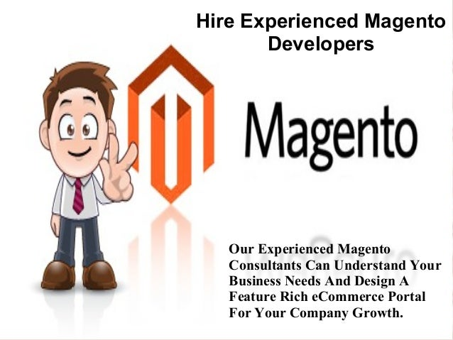Hire Experienced Magento Developers Our Experienced Magento Consultants Can Understand Your Business Needs And Design A Fe...