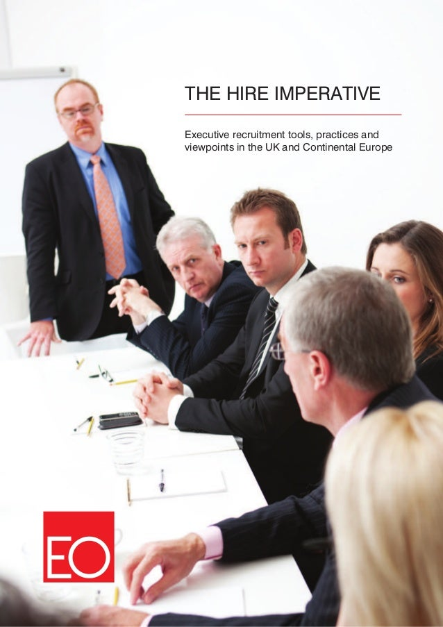 THE HIRE IMPERATIVEExecutive recruitment tools, practices andviewpoints in the UK and Continental Europe