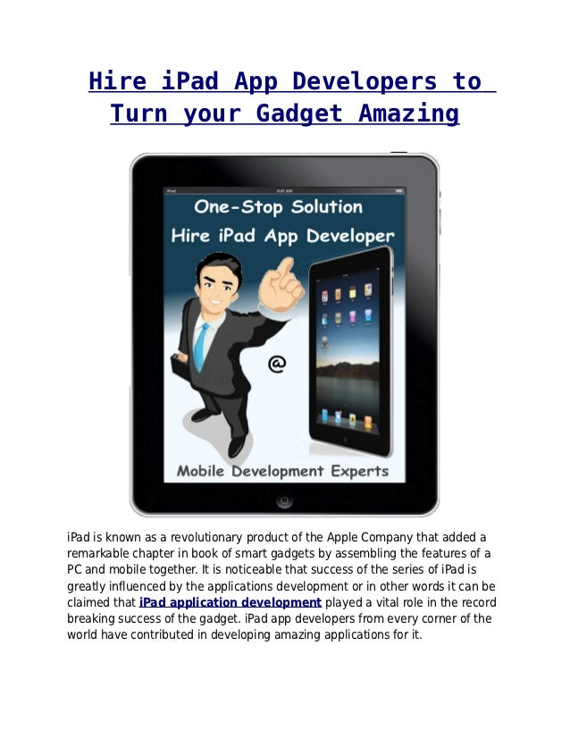 Hire iPad App Developers to    Turn your Gadget AmazingiPad is known as a revolutionary product of the Apple Company that ...