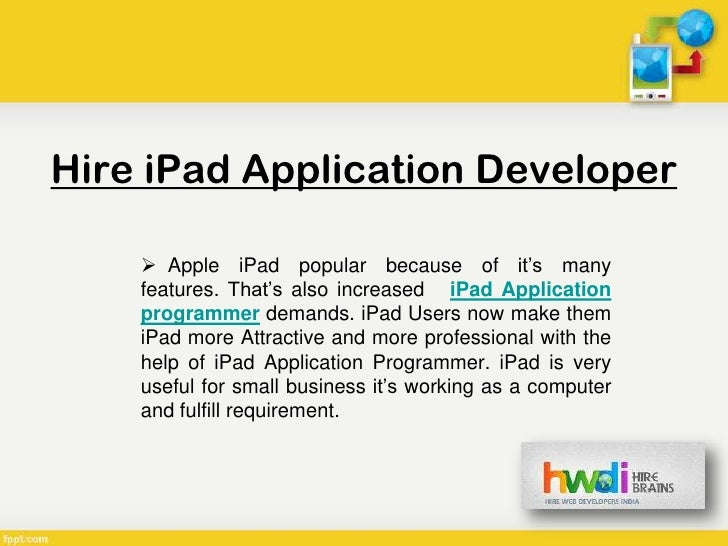 Hire iPad Application Developer     Apple iPad popular because of it's many    features. That's also increased iPad Appli...