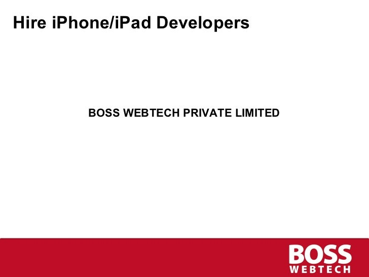 Hire iPhone/iPad Developers <ul><li>BOSS WEBTECH PRIVATE LIMITED </li></ul>