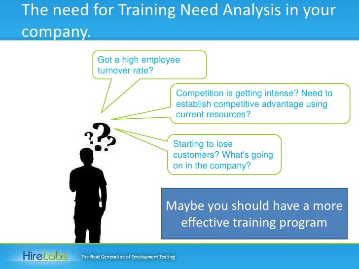 The need for Training Need Analysis in your company.<br />Got a high employee turnover rate?<br />Competition is getting i...