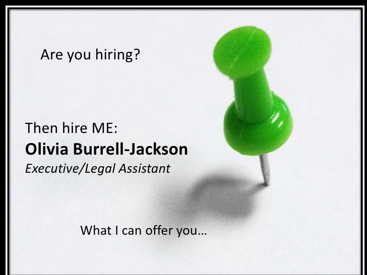 Are you hiring?Then hire ME:Olivia Burrell-JacksonExecutive/Legal Assistant         What I can offer you…