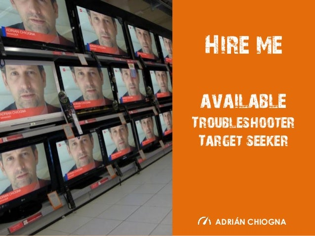 Hire me available Troubleshooter Target seeker  ADRIÁN CHIOGNA