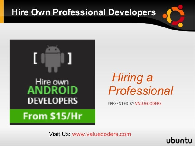 Hire Own Professional Developers Hiring a Professional PRESENTED BY VALUECODERS Visit Us: www.valuecoders.com