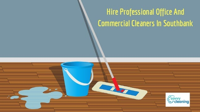 Hire Professional Office And Commercial Cleaners In Southbank