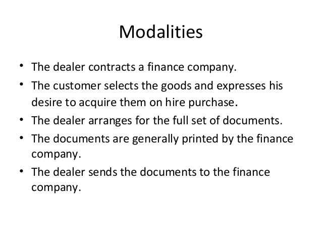 Modalities • The dealer contracts a finance company. • The customer selects the goods and expresses his desire to acquire ...