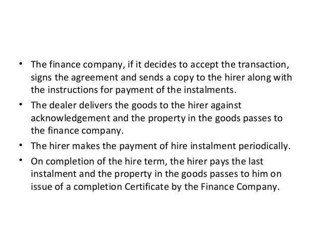 • The finance company, if it decides to accept the transaction, signs the agreement and sends a copy to the hirer along wi...