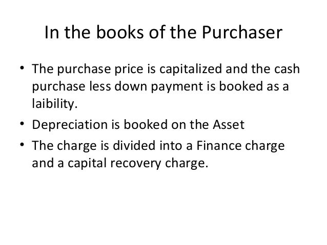 In the books of the Purchaser • The purchase price is capitalized and the cash purchase less down payment is booked as a l...