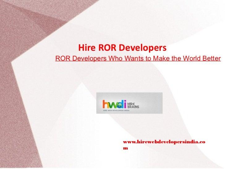 Hire ROR DevelopersROR Developers Who Wants to Make the World Better                    www.hirewebdevelopersindia.co     ...