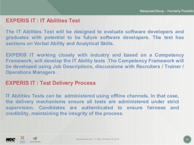 ManpowerGroup | Friday, October 16, 2015 21 ManpowerGroup – Humanly Possible EXPERIS IT : IT Abilities Test The IT Abiliti...
