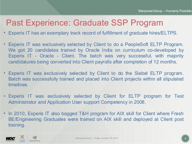 ManpowerGroup | Friday, October 16, 2015 4 ManpowerGroup – Humanly Possible Past Experience: Graduate SSP Program • Experi...