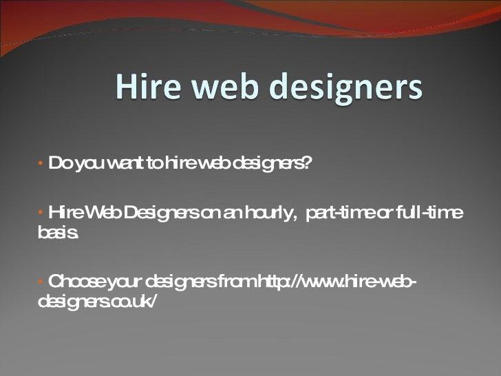<ul><li>Do you want to hire web designers? </li></ul><ul><li>Hire Web Designers on an hourly,  part-time or full-time basi...