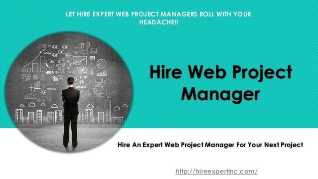 Hire Web Project Manager Hire An Expert Web Project Manager For Your Next Project http://hireexpertinc.com/ LET HIRE EXPER...