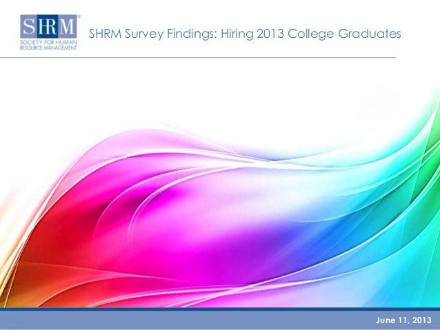 SHRM Survey Findings: Hiring 2013 College GraduatesJune 11, 2013