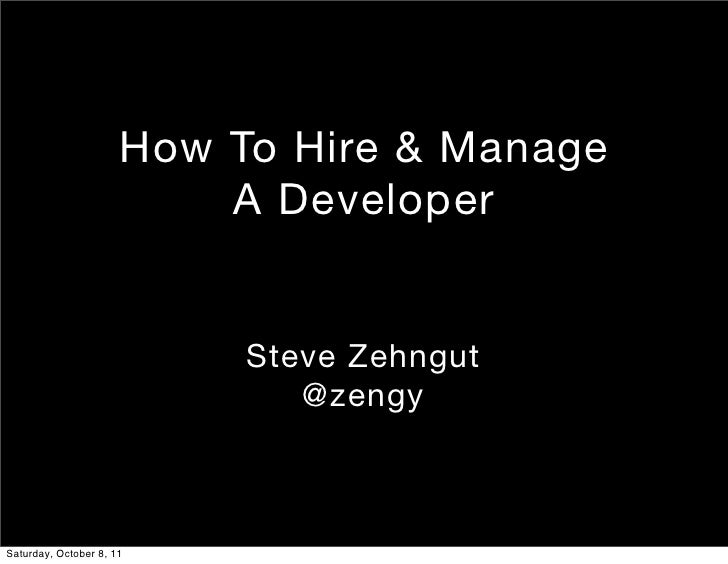 How To Hire & Manage                          A Developer                           Steve Zehngut                         ...