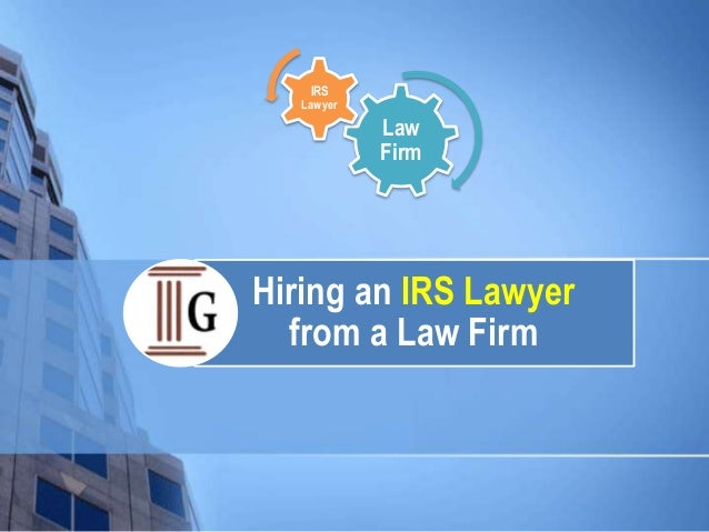 Hiring an IRS Lawyer from a Law Firm Law Firm IRS Lawyer