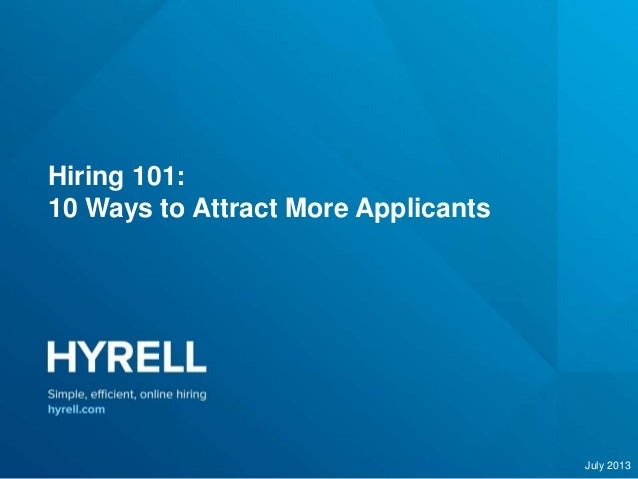 Hiring 101: 10 Ways to Attract More Applicants July 2013