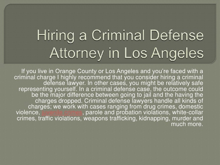Hiring a Criminal Defense Attorney in Los Angeles<br />If you live in Orange County or Los Angeles and you're faced with a...