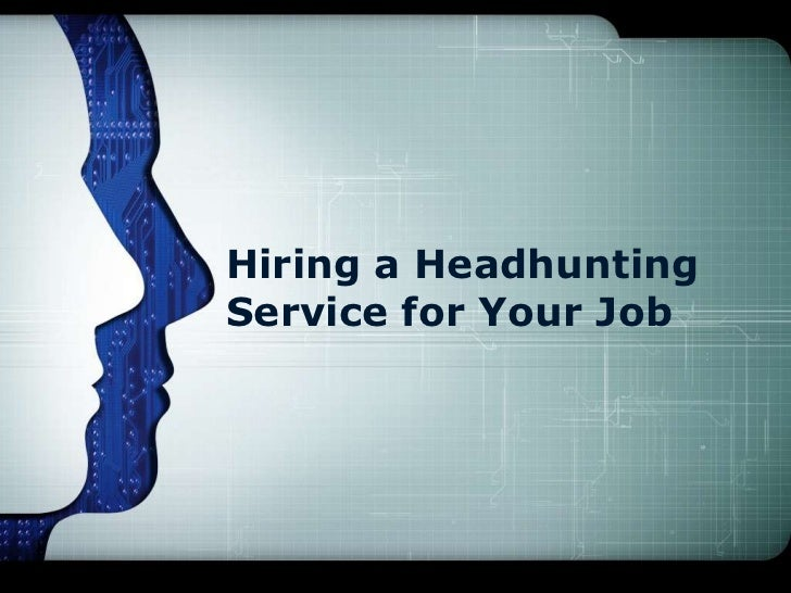 Hiring a HeadhuntingService for Your Job