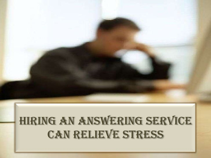 Hiring an Answering Service Can Relieve Stress<br />