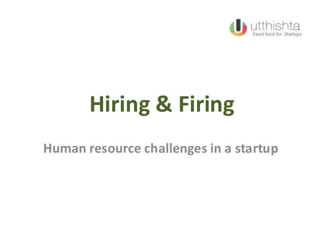 Hiring & FiringHuman resource challenges in a startup