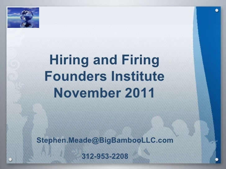 Hiring and Firing Founders Institute November 2011 [email_address] 312-953-2208