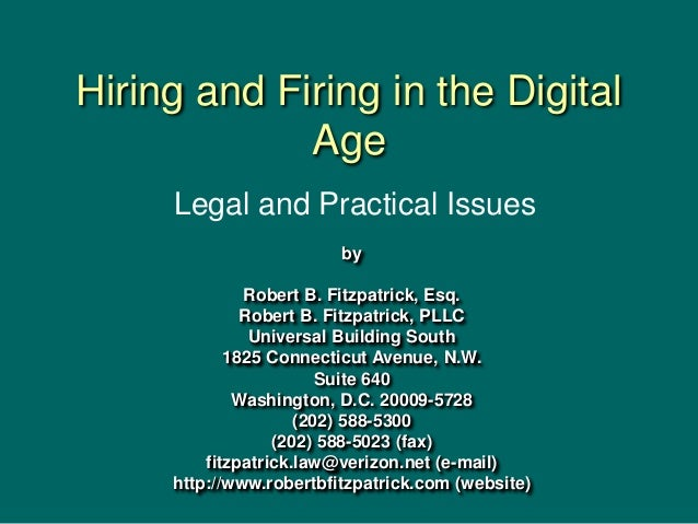 Hiring and Firing in the Digital Age by Robert B. Fitzpatrick, Esq. Robert B. Fitzpatrick, PLLC Universal Building South 1...