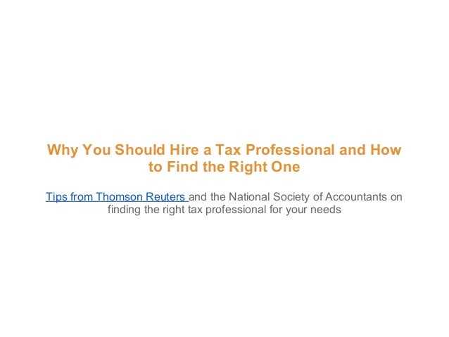 Why You Should Hire a Tax Professional and How            to Find the Right OneTips from Thomson Reuters and the National ...