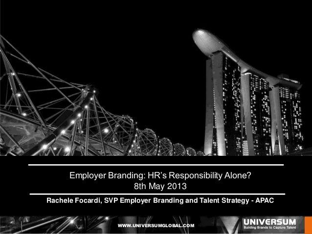 WWW.UNIVERSUMGLOBAL.COMclick hereEmployer Branding: HR's Responsibility Alone?8th May 2013Rachele Focardi, SVP Employer Br...