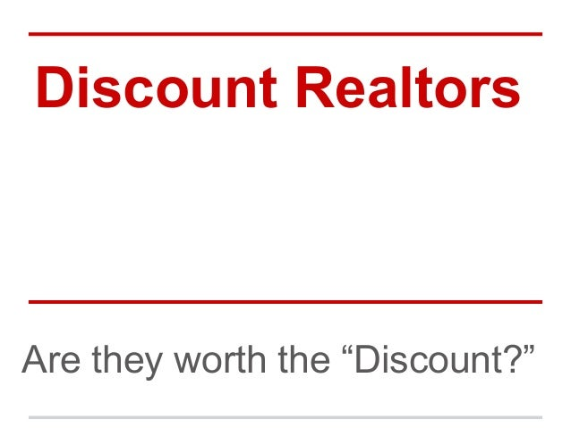 "Discount Realtors Are they worth the ""Discount?"""