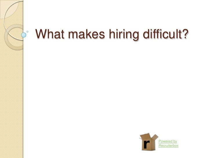 What makes hiring difficult?                      Powered by                      Recruiterbox