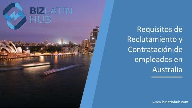 Requisitos de Reclutamiento y Contratación de empleados en Australia www.bizlatinhub.com