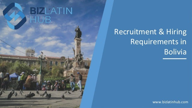 www.bizlatinhub.com Recruitment & Hiring Requirements in Bolivia