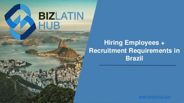 Hiring Employees + Recruitment Requirements in Brazil www.bizlatinhub.com