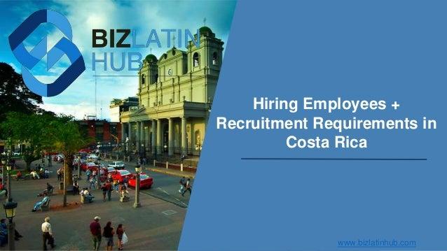 Hiring Employees + Recruitment Requirements in Costa Rica www.bizlatinhub.com