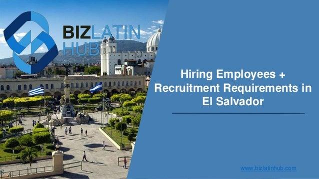 Hiring Employees + Recruitment Requirements in El Salvador www.bizlatinhub.com