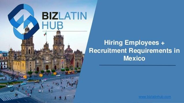 Hiring Employees + Recruitment Requirements in Mexico www.bizlatinhub.com