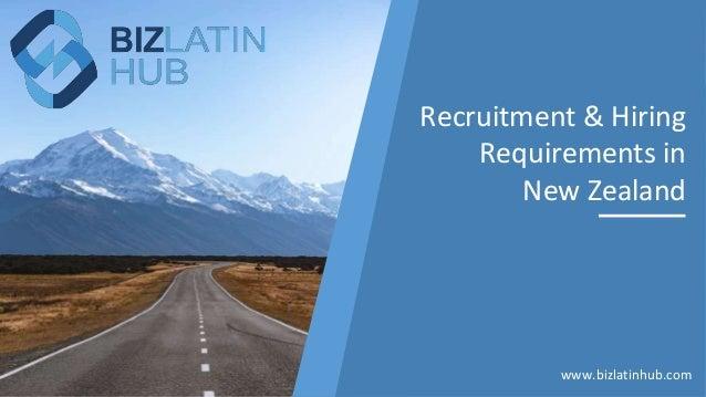 Recruitment & Hiring Requirements in New Zealand www.bizlatinhub.com