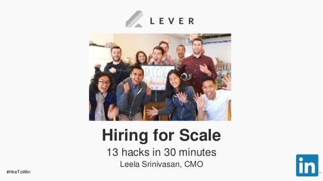 Hiring for Scale 13 hacks in 30 minutes Leela Srinivasan, CMO #HireToWin