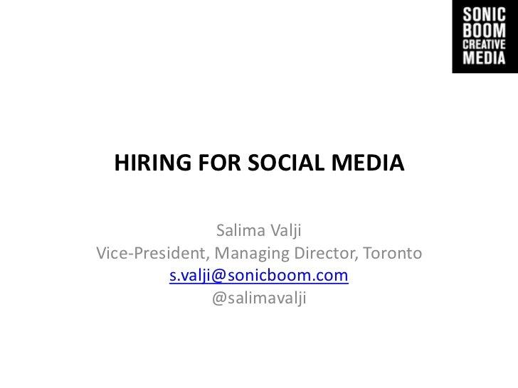 HIRING FOR SOCIAL MEDIA                 Salima ValjiVice-President, Managing Director, Toronto          s.valji@sonicboom....