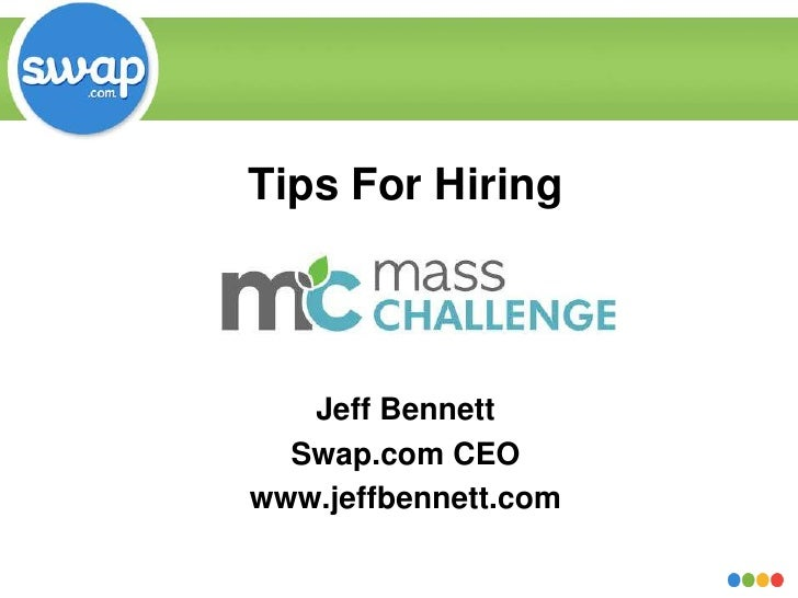 Tips For Hiring<br />Jeff Bennett<br />Swap.com CEO<br />www.jeffbennett.com<br />