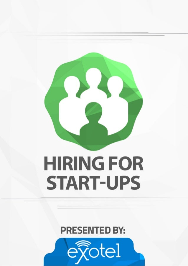 HIRING FOR START-UPS The 3-step process to getting the right people to work with your company Written by Vijay Sharma Hiri...