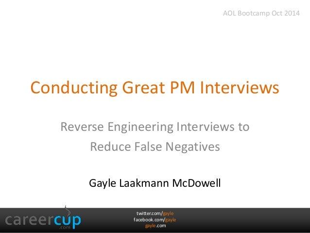 Conducting Great PM Interviews  Reverse Engineering Interviews to  Reduce False Negatives  Gayle Laakmann McDowell  twitte...